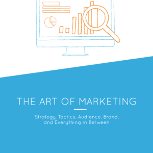 The Art of Marketing — Strategy, Tactics, Audience, Brand, and Everything in Between. Marketing Strategy Ebook.