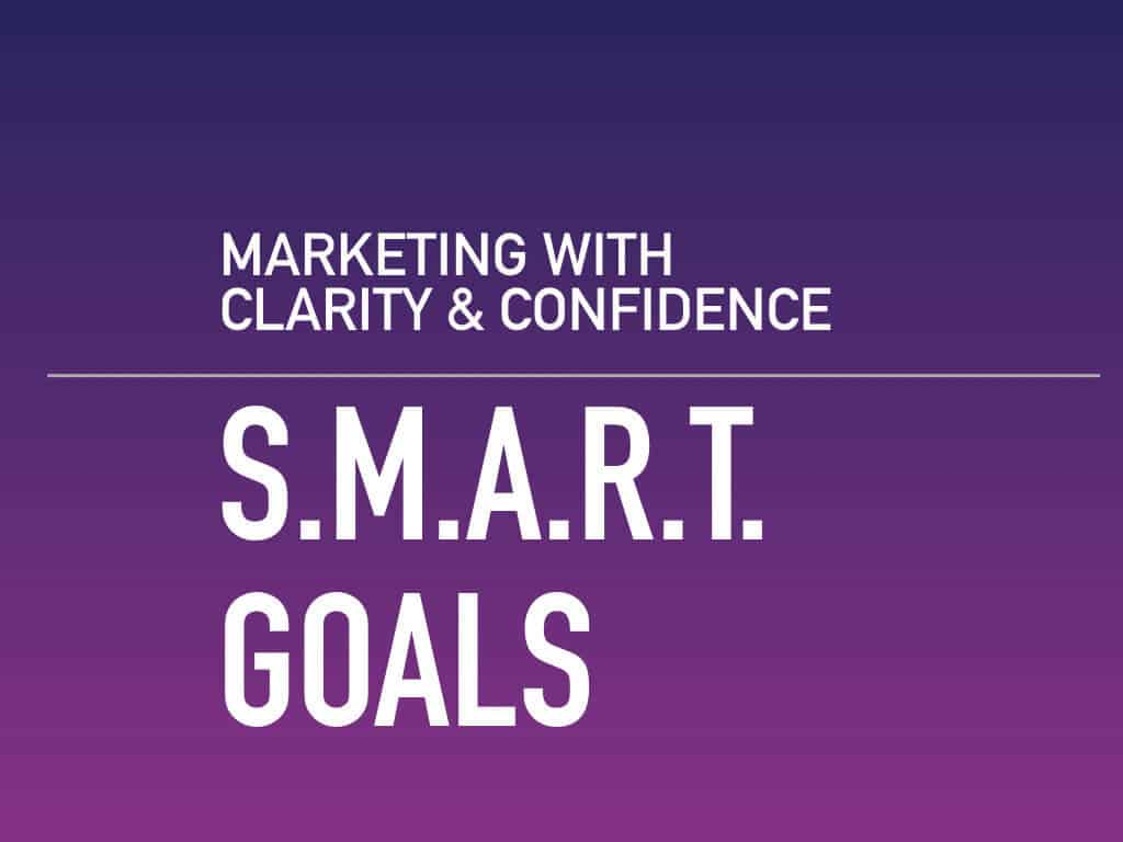 How to set SMART goals — marketing with clarity and confidence.